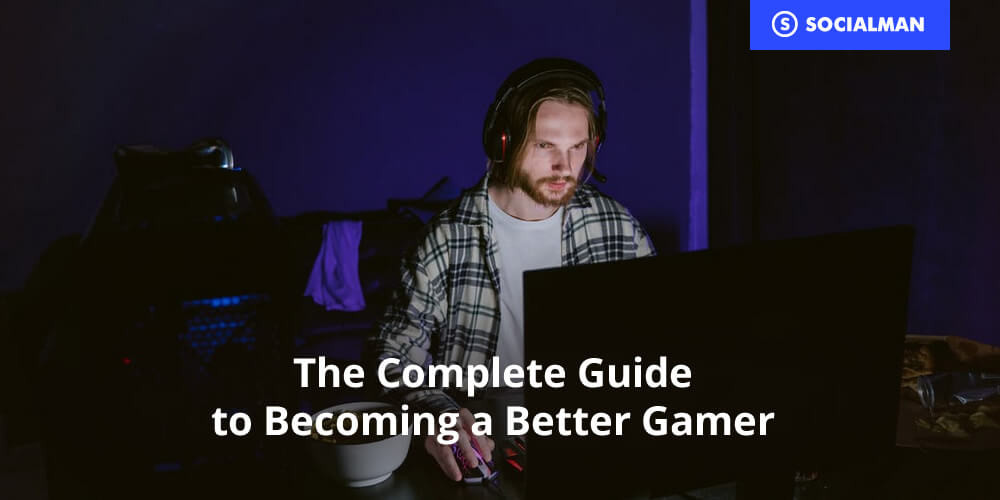 The Complete Guide to Becoming a Better Gamer