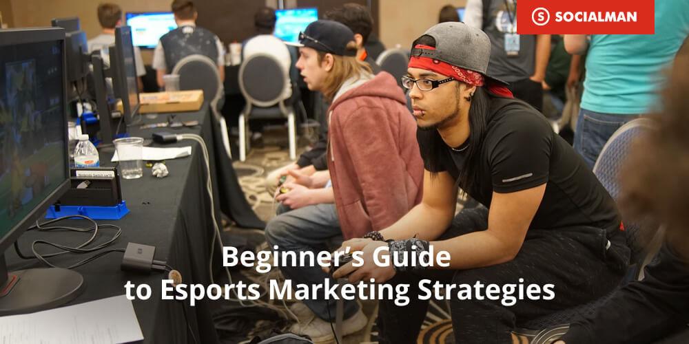 Beginner's Guide to Esports Marketing Strategies