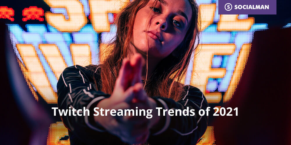 Twitch Streaming Trends of 2021